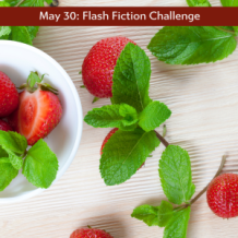 5/30 Flash Fiction challenge-strawberries and mint leaves